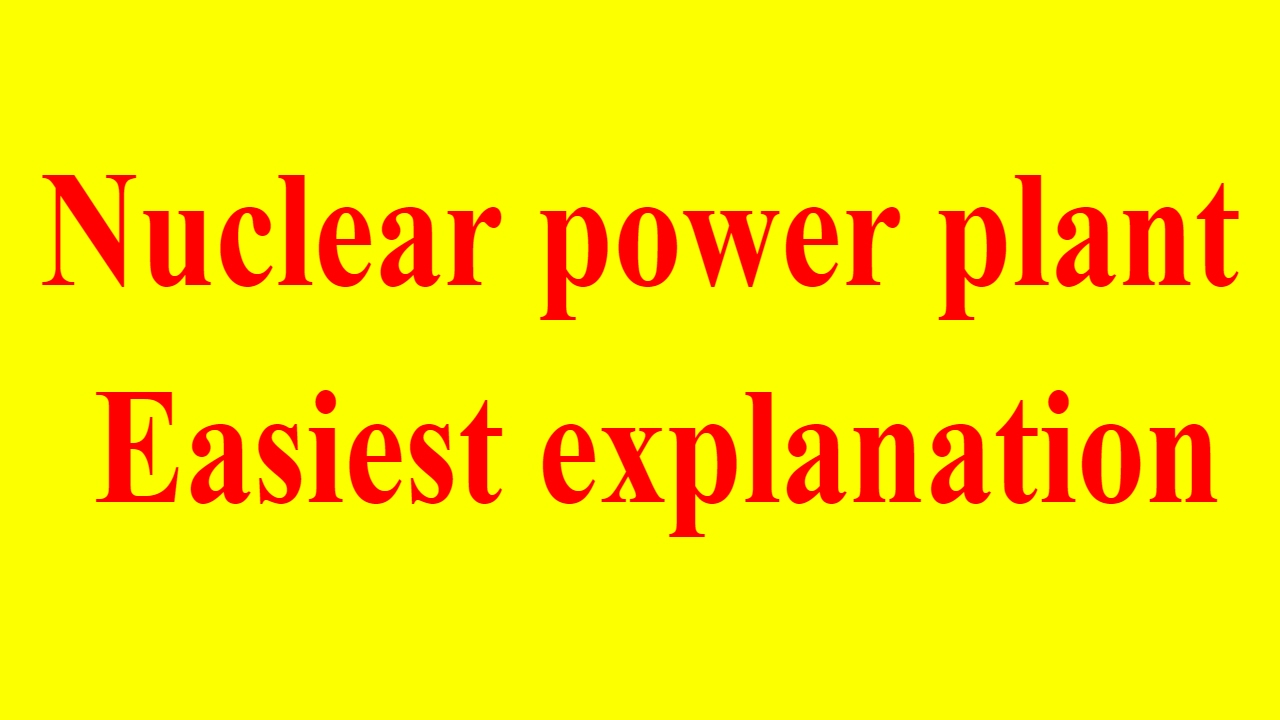 Electricity Generation From Nuclear Energy Power Plant With Diagram Explained Pwr Bwr
