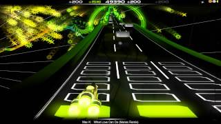 [Audiosurf] Max K. - What Love Can Do (Manox Remix)