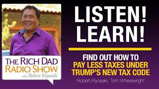 FIND OUT HOW TO PAY LESS TAXES UNDER TRUMP'S NEW TAX CODE - Robert Kiyosaki, Tom Wheelwright