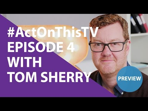 PREVIEW: Act On This TV - Episode 4 With Tom Sherry #ActOnThisTV