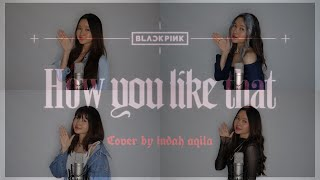 Baixar How You Like That - BLACKPINK (COVER) by Indah Aqila