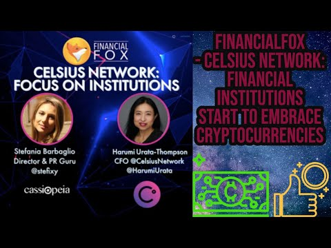 #FinancialFox Celsius Network: Financial Institutions start to embrace cryptocurrencies