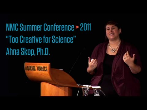 Summer Conference 2011 Opening Plenary: Too Creative For Science: Ahna Skop