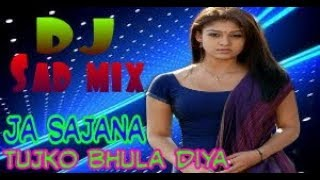 Ja sajna tujhko bhula diya ||dj sad mix ||dj Remix song2018 ||old Hindi movie song