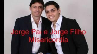 Misericordia - Jorge Pai e Jorge Filho
