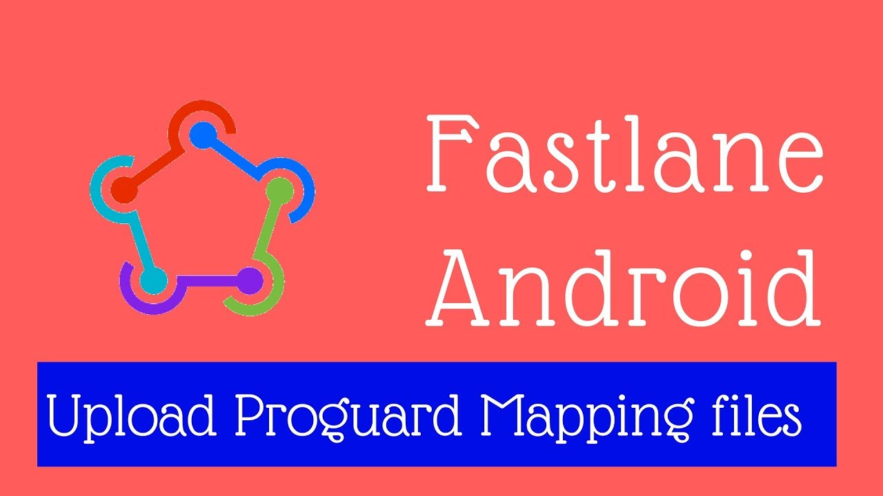 Fastlane Android Tutorial 4 - Uploading Proguard Mapping