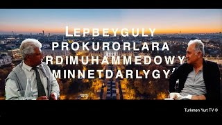"""Lepbeyguly Prokurorlara Berdimuhammedowyň """"Minnetdarlygy""""   Turkmence"""