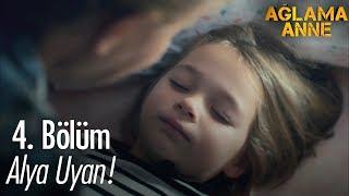 Alya uyan - Ağlama Anne 4. Bölüm
