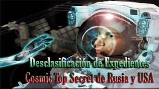 Desclasificación de los Expedientes Cosmic top secret de Rusia y USA sobre vida Extraterrestre- HD