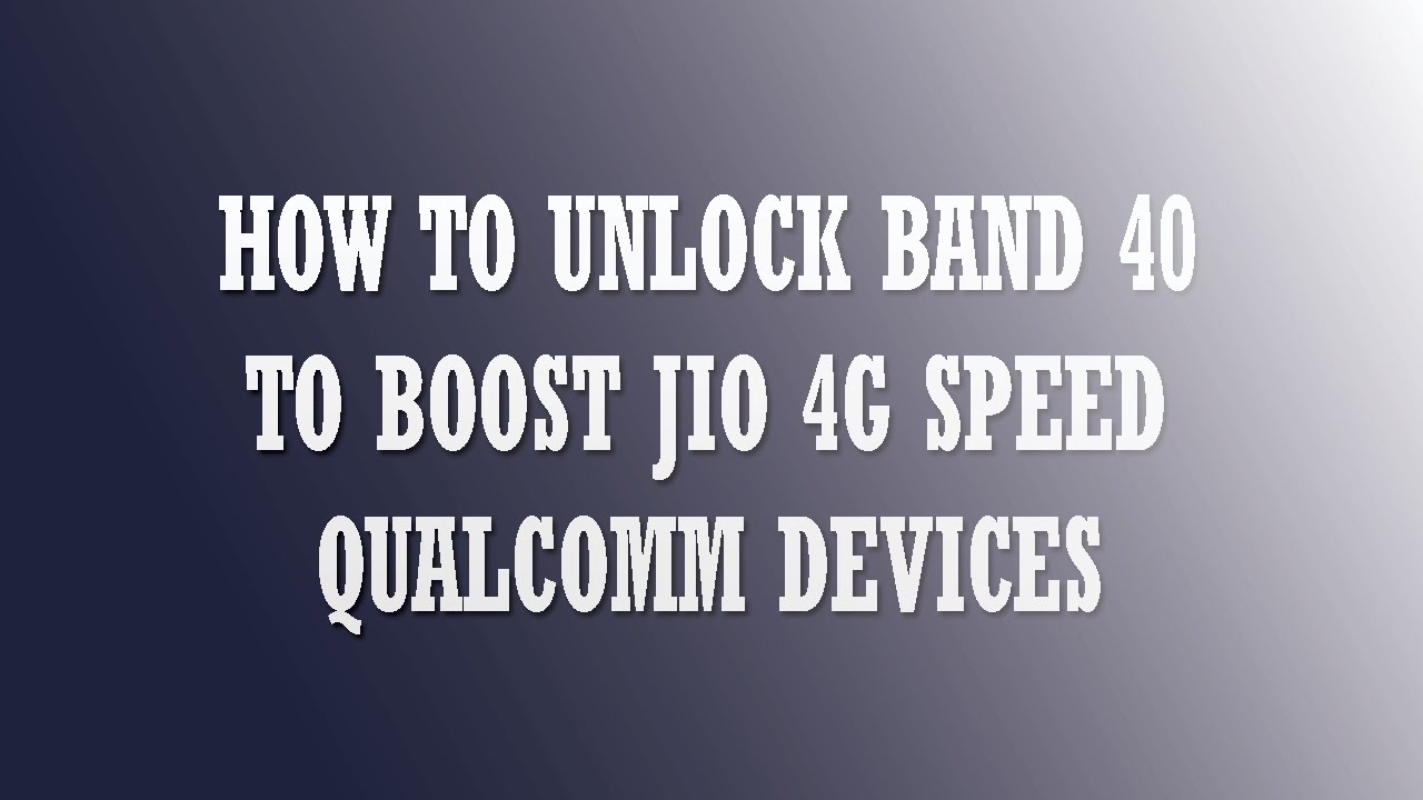 HOW TO LOCK/UNLOCK LTE BAND 40 TO BOOST JIO 4G SPEED IN ALL QUALCOMM DEVICES