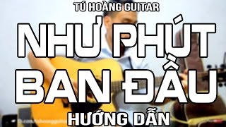 [Guitar] Hướng dẫn: NHƯ PHÚT BAN ĐẦU (Noo Phước Thịnh) Tone gốc
