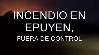 INCENDIO EN EPUYEN: TODAVIA ESTA FUERA DE CONTROL