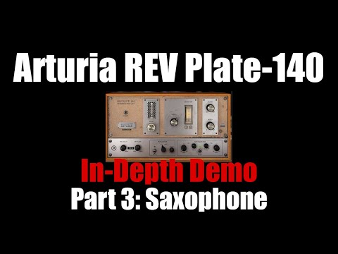 Arturia REV Plate-140 In-Depth Demo Part 3: Saxophone