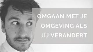 OMGAAN MET JE OMGEVING ALS JIJ VERANDERT