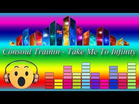 Consoul Trainin - Take Me To Infinity [HD Remix 2018] 🎧 🎤