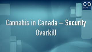 Cannabis in Canada – Security – Overkill