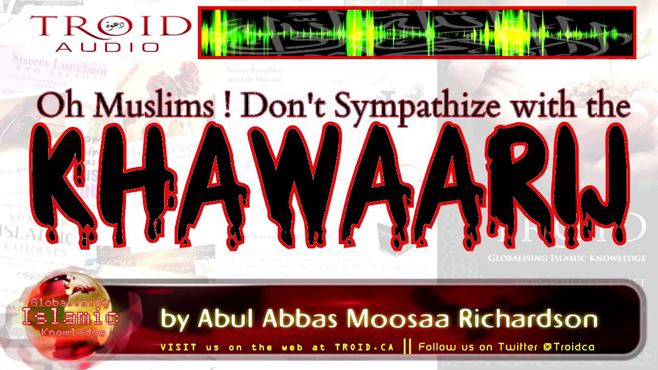 O Muslims: Don't Sympathise with the Khawārij!