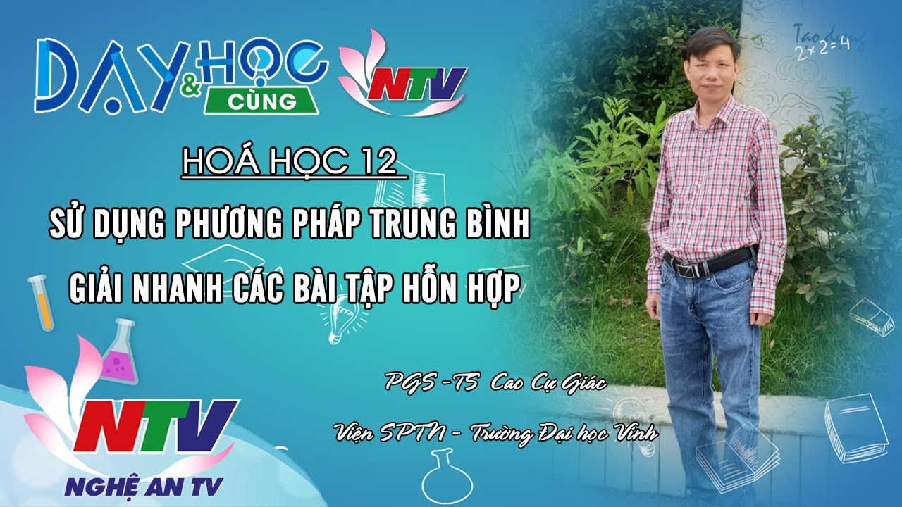 DẠY VÀ HỌC CÙNG NTV: HOÁ HỌC 12 – SỬ DỤNG PHƯƠNG PHÁP TRUNG BÌNH GIẢI NHANH CÁC BÀI TẬP HỖN HỢP