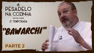 Pesadelo na Cozinha: Bawarchi – Parte 2
