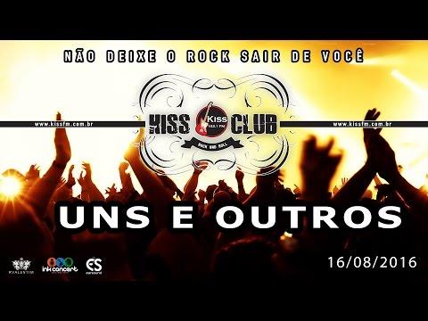 KISS CLUB - UNS E OUTROS - 16/08/2016