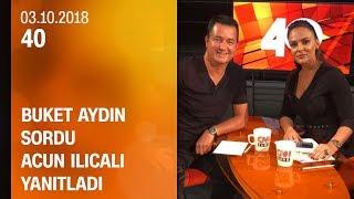 Buket Aydın 40'ta sordu, Acun Ilıcalı yanıtladı - 03.10.2018 Çarşamba