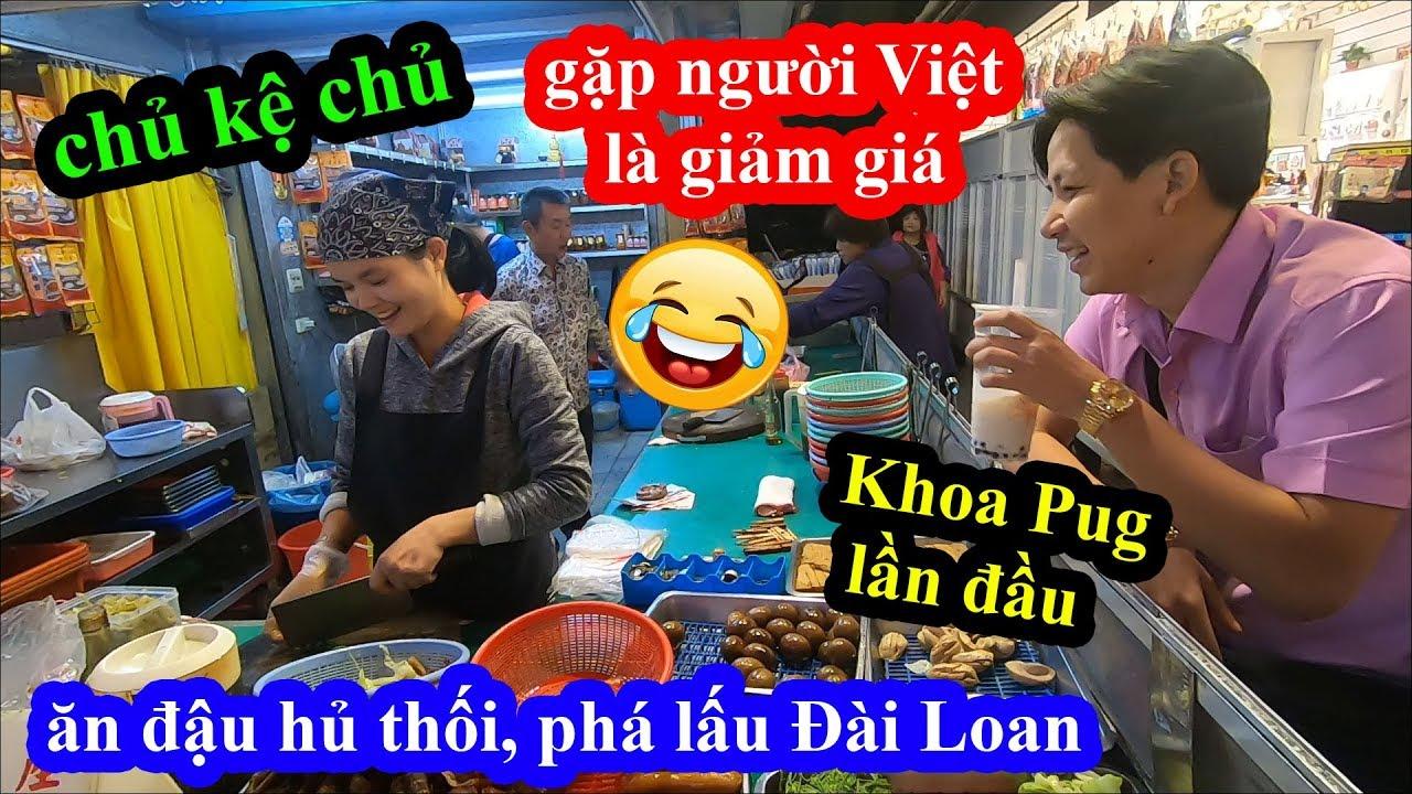 Đậu hủ thối, phá lấu Đài loan - Cô dâu Việt gặp Khoa Pug giảm giá bất chấp chủ sau lưng và cái kết