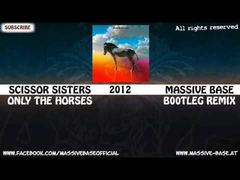 Scissor Sisters - Only the Horses (Massive Base Remix)