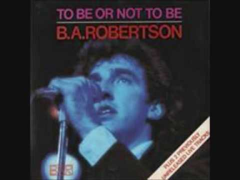 B. A. Robertson - To Be Or Not To Be