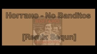 Ноггано - No Banditos | Remix Sequn