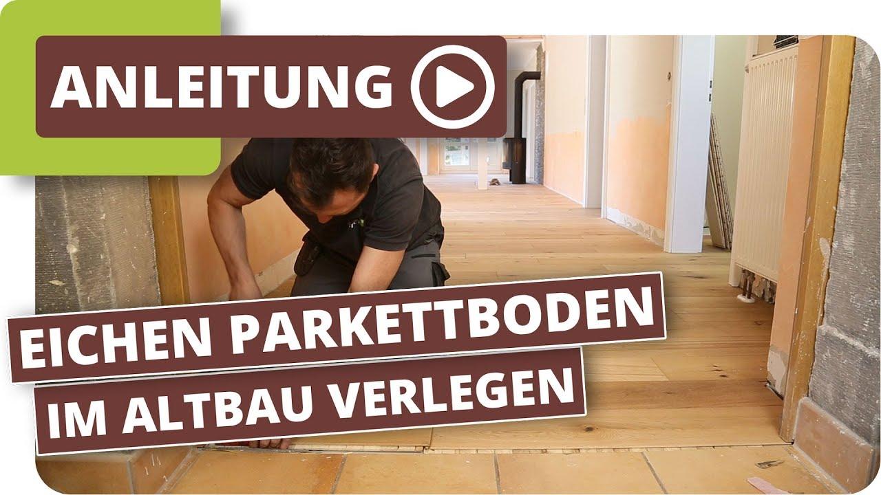Eichen Parkettboden Im Altbau Verlegen Youtube