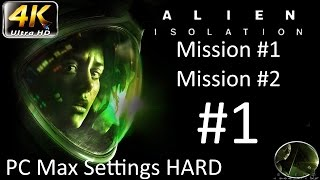 Let's Play: Alien Isolation - PC Max Settings (4K) Hard - Part 1 - Mission #1 & 2