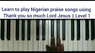 Download Video Learn to play Nigerian praise songs using Thank you so much Lord Jesus    Level 1 MP3 3GP MP4