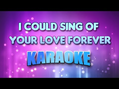 I Could Sing Of Your Love Forever (Karaoke & Lyrics)