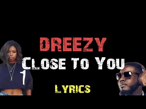 Dreezy - Close To You ft. T-Pain [ Lyrics ]