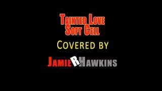 Tainted Love - Soft Cell (covered by Jamie R Hawki