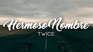 TWICE – Hermoso Nombre (Hillsong Worship – What a Beautiful Name En Español) | Letra