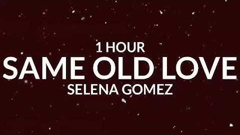 selena gomez  same old love 1 hour take away your things and go tiktok song