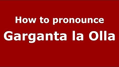 How to pronounce Garganta la Olla (Spanish/Spain) - PronounceNames.com