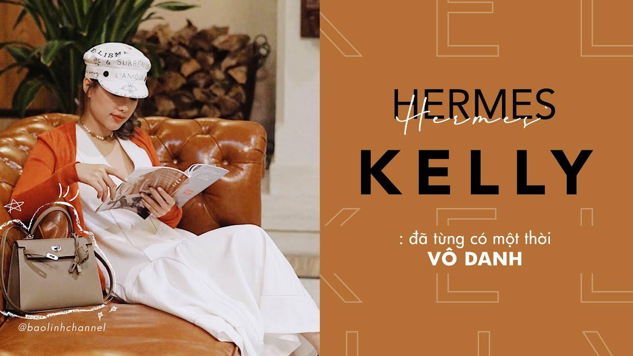 Hermes Kelly: Từ chiếc túi vô danh đến chiếc túi đáng khao khát nhất thế giới // Bao Linh's Channel.