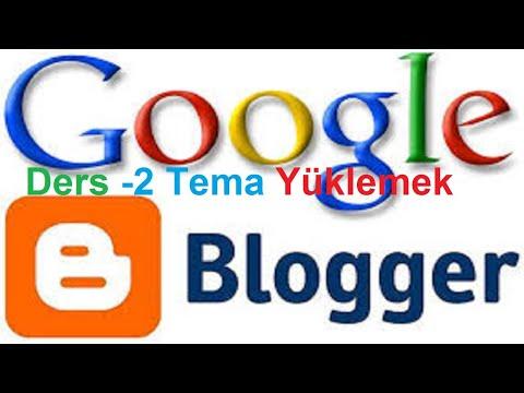 Google Blogger Tema Yükleme Ayarları Blogger A Tema Nasıl Yüklenir Ders 2