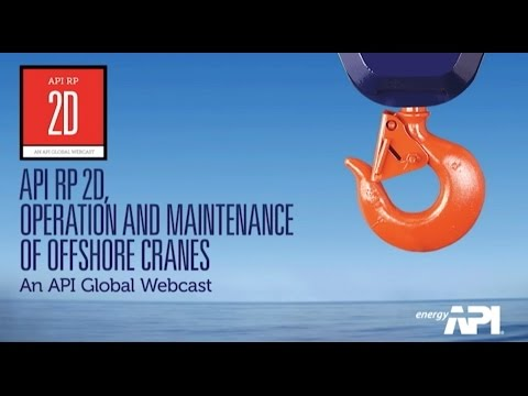 API RP 2D Webcast - Operation and Maintenance of Offshore Cr