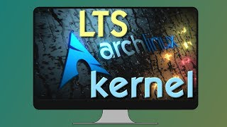 Why and How to install the LTS kernel in Arch Linux