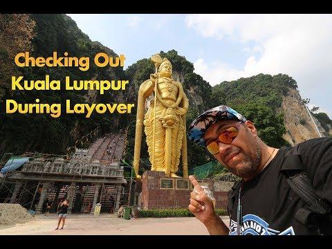 Checking Out Kuala Lumpur Malaysia During Layover