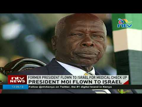 Retired President Daniel Arap Moi flown to Israel for medical check up
