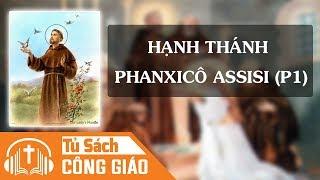 Hạnh Thánh Phanxicô Assisi (Phần 1) - Đi Tìm Lý Tưởng Và Lắng Nghe Tiếng Chúa   Audio Công Giáo
