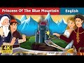 Princess of the Blue Mountain Story | Story | English Fairy Tales