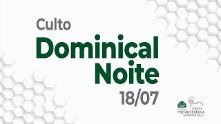 Culto Dominical Noite - 18/07/21