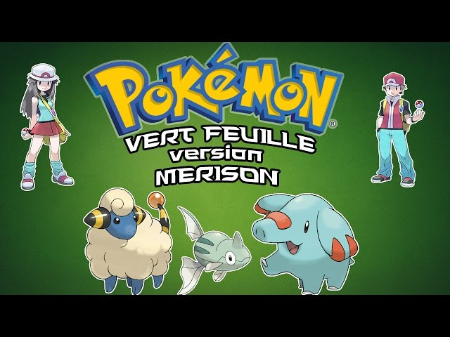 [FR] [Hack Rom GBA] Pokémon Vert Feuille version MERISON