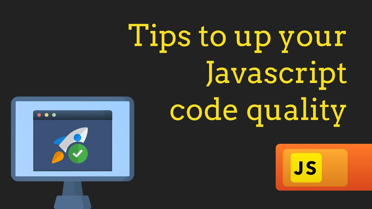 Tips for writing High Quality Javascript
