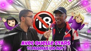 AVEC QUELLE STARS CONNUE AIMERAIS-VOUS PASSER UNE NUIT ?🔞😱 -Micro Trottoir